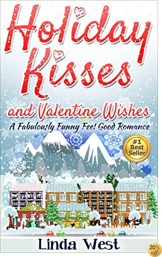 THoliday Kisses and Valentine Wishes: A Fabulous Feel Good Holiday Romance (Christmas Love on Kissing Bridge Mountain Book 2)