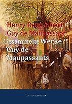 Gesammelte Werke Guy de Maupassants by Henry…