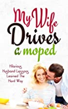 My Wife Drives a Moped: Hilarious Husband…