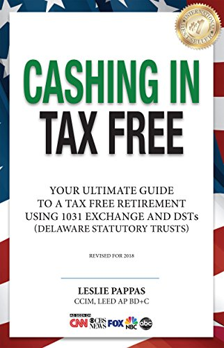 cashing-in-tax-free-the-ultimate-guide-to-a-tax-free-retirement-using-1031-exchange-and-dsts-delaware-statutory-trusts-revised-for-2018