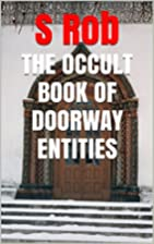THE OCCULT BOOK OF DOORWAY ENTITIES by S Rob