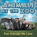 Animals at the Zoo: Fun Animals We Love: Zoo…