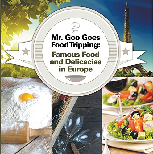 mr-goo-goes-food-tripping-famous-food-and-delicacies-in-europe-european-food-guide-for-kids-childrens-explore-the-world-books-book-2