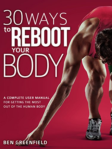 30-ways-to-reboot-your-body-a-complete-user-manual-for-getting-the-most-out-of-the-human-body