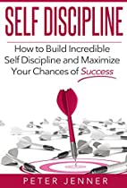 Self Discipline: How To build Incredible…