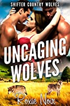 Uncaging Wolves (Shifter Country Wolves, #4)…