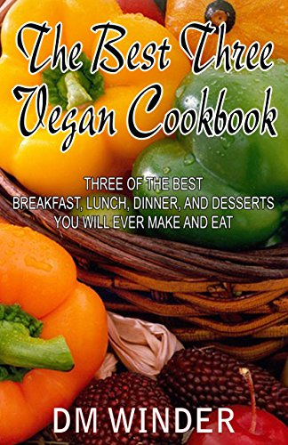 the-best-three-vegan-cookbook-three-of-the-best-breakfast-lunch-dinner-and-desserts-you-will-ever-make-and-eat