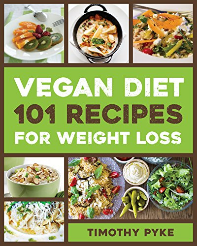 vegan-diet-101-recipes-for-weight-loss-timothy-pykes-top-recipes-for-rapid-weight-loss-good-nutrition-and-healthy-living