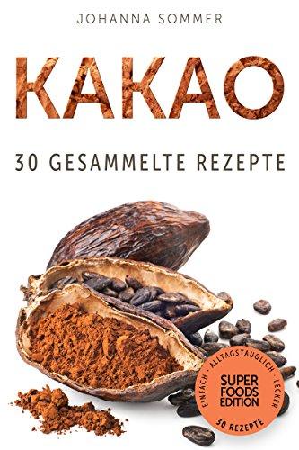 superfoods-edition-kakao-30-gesammelte-superfood-rezepte-fr-jeden-tag-und-jede-kche-german-edition
