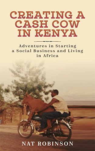 creating-a-cash-cow-in-kenya-adventures-in-starting-a-social-business-and-living-in-africa