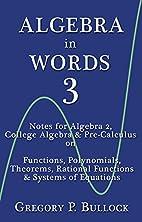 ALGEBRA in WORDS 3: Notes for Algebra 2,…