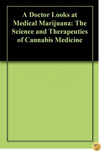 A Doctor Looks at Medical Marijuana: The Science and Therapeutics of Cannabis Medicine