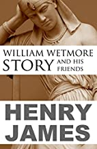 William Wetmore Story and His Friends…