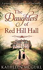 The Daughters of Red Hill Hall by Kathleen…