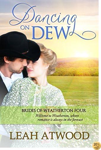 TDancing on Dew (Brides of Weatherton Book 4)