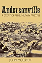 Andersonville A Story of Rebel Military…
