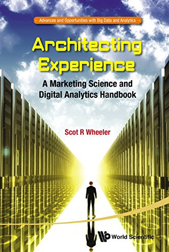 architecting-experiencea-marketing-science-and-digital-analytics-handbook-1-advances-and-opportunities-with-big-data-and-analytics