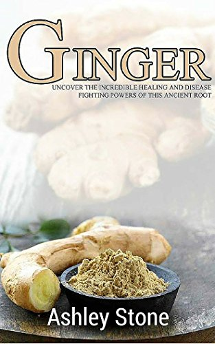 ginger-uncover-the-incredible-healing-and-disease-fighting-powers-of-this-ancient-root-ginger-natural-remedies-herbal-medicine