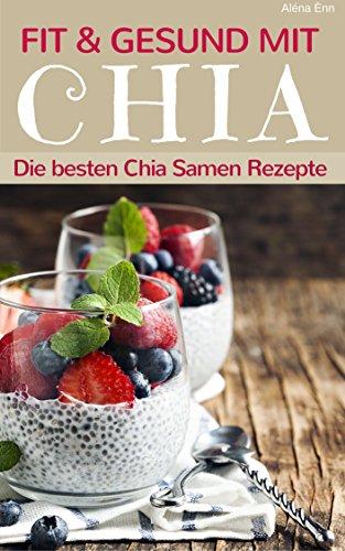 fit-und-gesund-mit-chia-die-besten-chia-samen-rezepte-superfoods-im-alltag-1-german-edition