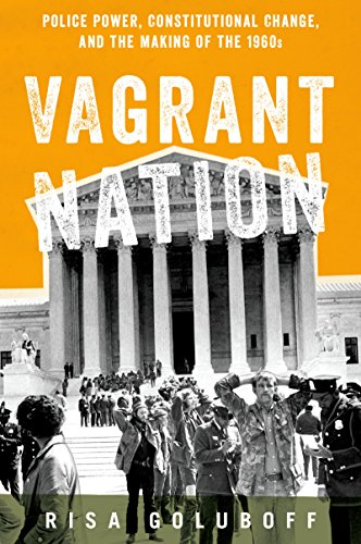 vagrant-nation-police-power-constitutional-change-and-the-making-of-the-1960s