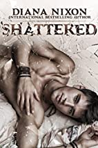 Shattered by Diana Nixon