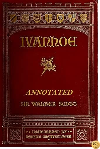 Ivanhoe: A Romance (Illustrated and Annotated)