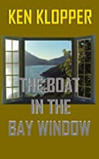 THE BOAT IN THE BAY WINDOW by Ken Klopper
