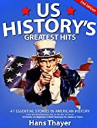 US History: Greatest Hits: 47 Stories in -…