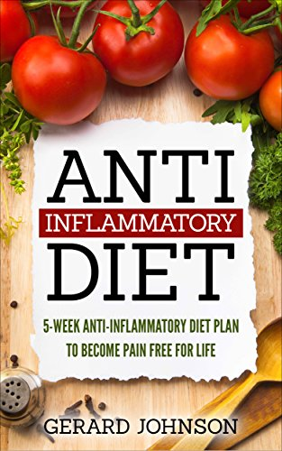anti-inflammatory-diet-5-week-anti-inflammatory-diet-plan-to-restore-overall-health-and-become-free-of-chronic-pain-for-life-top-anti-inflammatory-diet-recipes-anti-inflammatory-diet-for-dummies