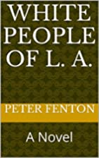 White People of L. A.: A Novel by Peter…