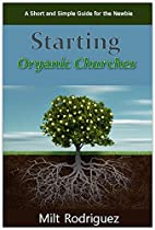 Starting Organic Churches: A Short and…
