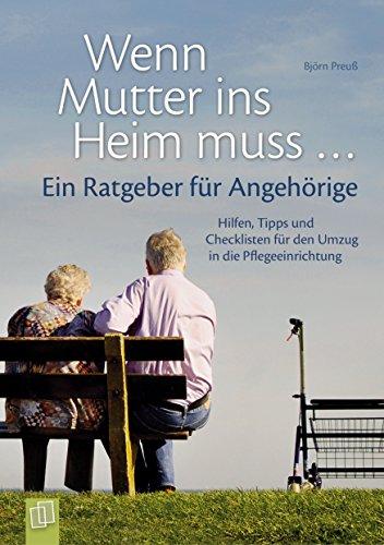 wenn-mutter-ins-heim-muss-ein-ratgeber-fr-angehrige-hilfen-tipps-und-checklisten-fr-den-umzug-in-die-pflegeeinrichtung-german-edition