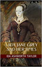 Lady Jane Grey and Her Times (Illustrated…