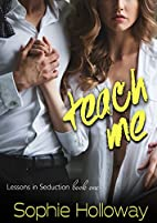 Teach Me (Lessons in Seduction, #1) by…