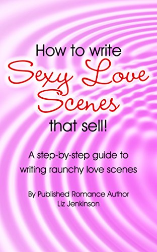 how-to-write-sexy-love-scenes-that-sell-a-step-by-step-guide-to-writing-raunchy-love-scenes