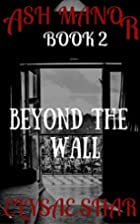 Beyond the Wall (Ash Manor Book 2) by Elysae…