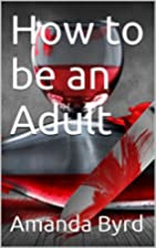 How to be an Adult (The Adulting Series Book…