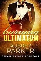 Burning Ultimatum (Trevor's Harem Book 4) by…