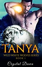 Tanya (Wild White Wolves, #1) by Crystal…