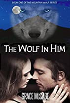 The Wolf In Him (The Mountain Wolf 1) -…
