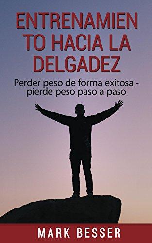 entrenamiento-hacia-la-delgadez-perder-peso-de-forma-exitosa-pierde-peso-paso-a-paso-spanish-edition