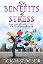 The Benefits of Stress: Use Your Stress to…