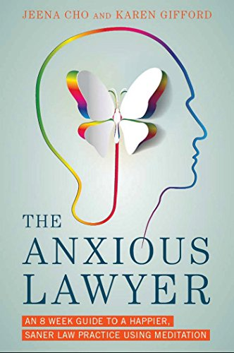 the-anxious-lawyer-an-8-week-guide-to-a-happier-saner-law-practice-using-meditation