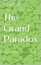 The Grand Paradox by Mai Felix