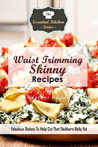 waist-trimming-skinny-recipes-fabulous-dishes-to-help-cut-that-stubborn-belly-fat-the-essential-kitchen-series-book-134