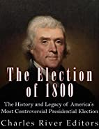 The Election of 1800: The History and Legacy…