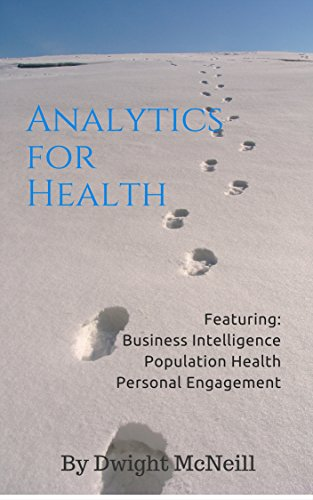 analytics-for-health-a-guide-to-strategies-and-tools-from-business-intelligence-population-health-management-and-person-centered-health