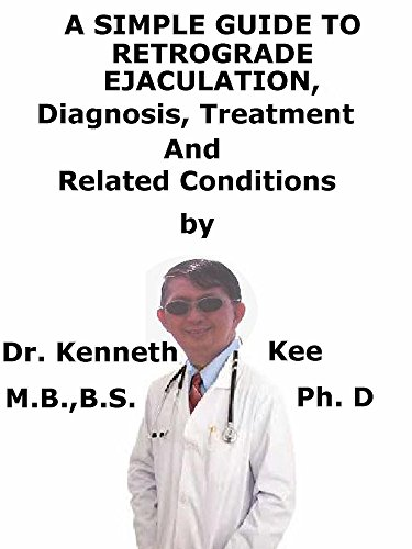 a-simple-guide-to-retrograde-ejaculation-diagnosis-treatment-and-related-conditions-a-simple-guide-to-medical-conditions