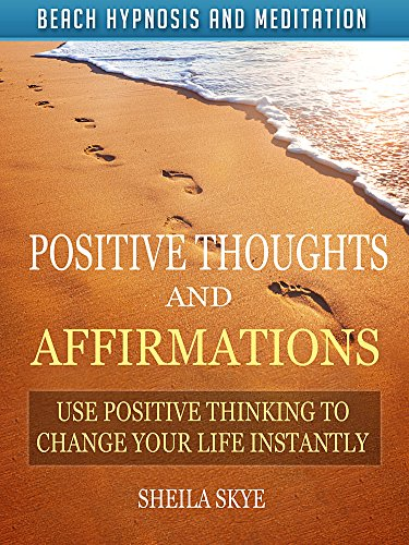 positive-thoughts-and-affirmations-use-positive-thinking-to-change-your-life-instantly-with-beach-hypnosis-and-meditation