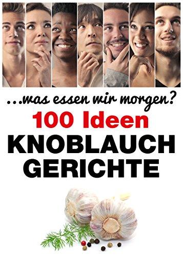 knoblauch-gerichte-100-ideen-was-essen-wir-morgen-german-edition